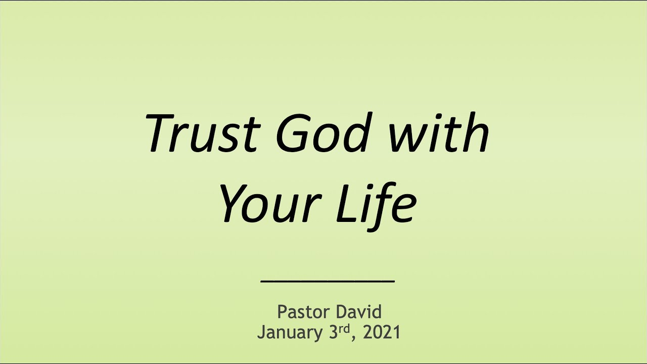 Trust God with Your Life — January 3rd, 2021