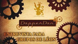 Entrevista de Grupos de León - DapperDan