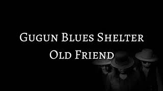 Gugun Blues Shelter - Old Friend (LYRICS)