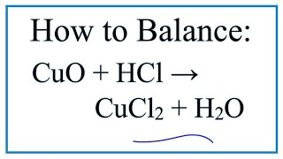 How to Balance CuO + HCl = CuCl2 + H2O