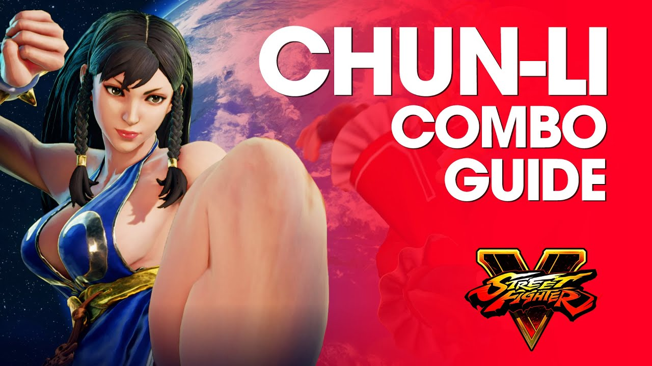 Street Fighter V Chun Li Combo Guide Youtube