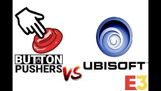 The People vs. Ubisoft - E3 2018 - Button Pushers