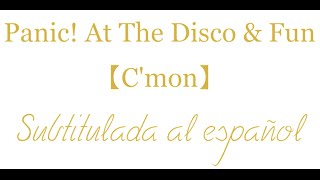 Repeat youtube video Panic! At The Disco & Fun: C'mon 【Subítulos en español】