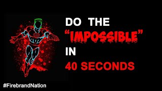 "Do the ""impossible"" in 40Seconds 