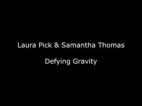 Defying Gravity - Laura Pick & Samantha Thomas