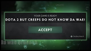 Dota 2 but Creeps Do Not Know Da Wae!
