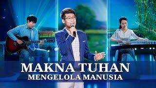 Lagu Rohani Kristen 2020 - Makna Tuhan Mengelola Manusia