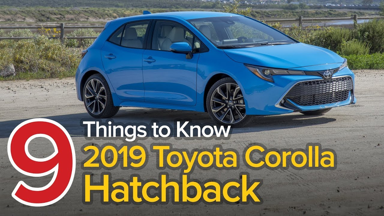 2019 Toyota Corolla Hatchback Review 9 Things You Need To Know