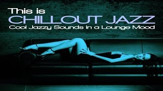 This is Chillout Jazz (Cool Jazzy Sounds in a Lounge Mood) HQ non stop music 2 hours