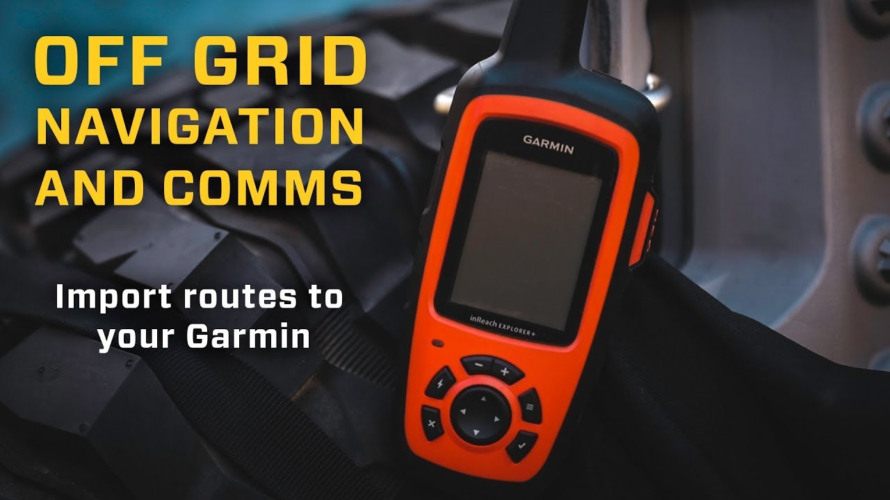 Off Grid Navigation and Comms - Import Routes to Your Garmin