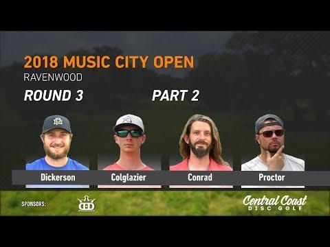 2018 Music City Open Round 3 Part 2 (Dickerson, Colglazier, Conrad, Proctor)