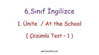 6. Sınıf İngilizce / 1. Ünite / At The School / Çözümlü Test-1