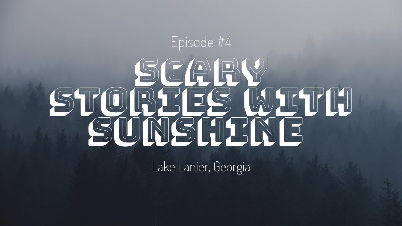 Scary Stories with Sunshine   Lake Lanier, Georgia