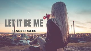 Kenny Rogers- Let It Be Me (lyric video)