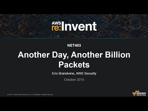AWS re:Invent 2015 | (NET403) Another Day, Another Billion Packets