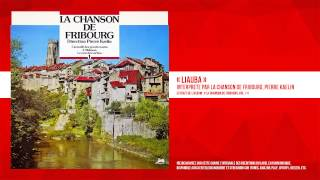 « Le Ranz des vaches » (Liauba / Lyoba) - La Chanson de Fribourg, Pierre Kaelin