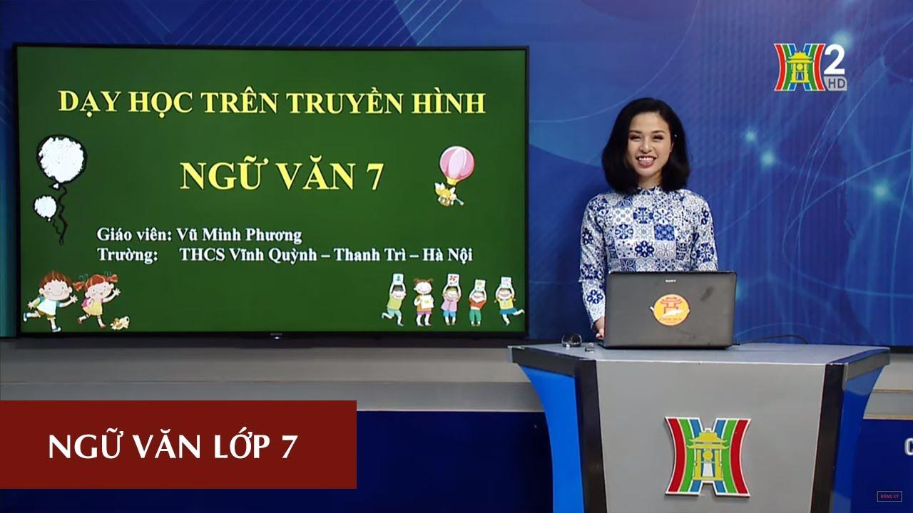 MÔN NGỮ VĂN – LỚP 7 | DÙNG CỤM CHỦ VỊ ĐỂ MỞ RỘNG CÂU | 9H15 NGÀY 18.04.2020 | HANOITV