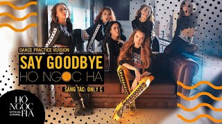 Video Say Goodbye - Hồ Ngọc Hà (Dance Practice Version) download MP3, 3GP, MP4, WEBM, AVI, FLV November 2017
