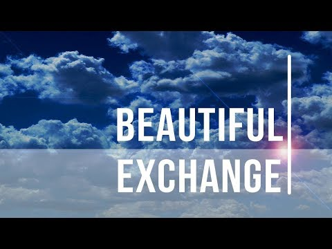 Beautiful Exchange Sermon (Derrick West)