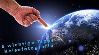5 meiner wichtigsten Tipps für die Reisefotografie
