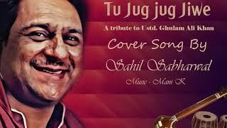 Tu Jug Jug Jiwe cover || Sing By Sahil Sabharwal || Music Mani K || Tribute to Gulam Ali