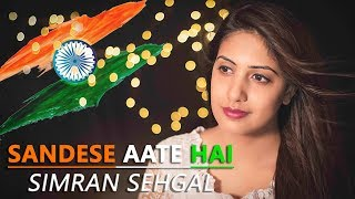 Sandese Aate Hai Cover by Simran Sehgal Mp3 Song Download
