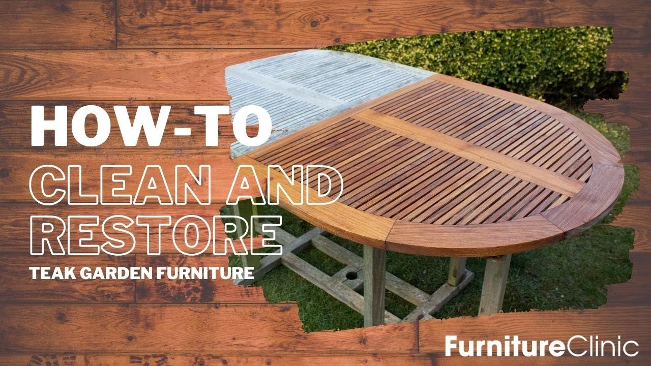 how to clean and restore teak garden furniture