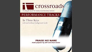 Praise His Name Performance Track Original With Background Vocals In E
