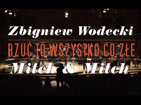 ZBIGNIEW WODECKI WITH MITCH & MITCH / Rzuć to wszystko co złe (live)