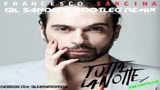 Francesco Sarcina - Tutta La Notte (Gil Sanders Bootleg Remix)