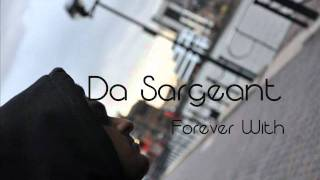 Da Sargeant // Forever With [2011] @SamDanielMusic