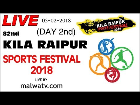 82nd KILA RAIPUR (Ludhiana) SPORTS FESTIVAL - 2018 (Day 2nd) | LIVE STREAMED VIDEO