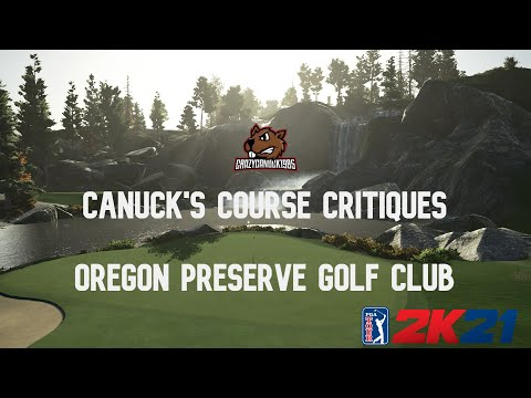 Canuck's Course Critiques 2K21 Edition : Oregon Preserve Golf Club by Floodwatch