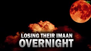 MUSLIMS WHO WILL LOSE THEIR IMAAN OVERNIGHT