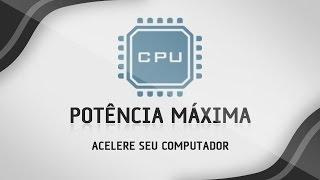 Como acelerar o processador no limite - POTENCIA MÁXIMA