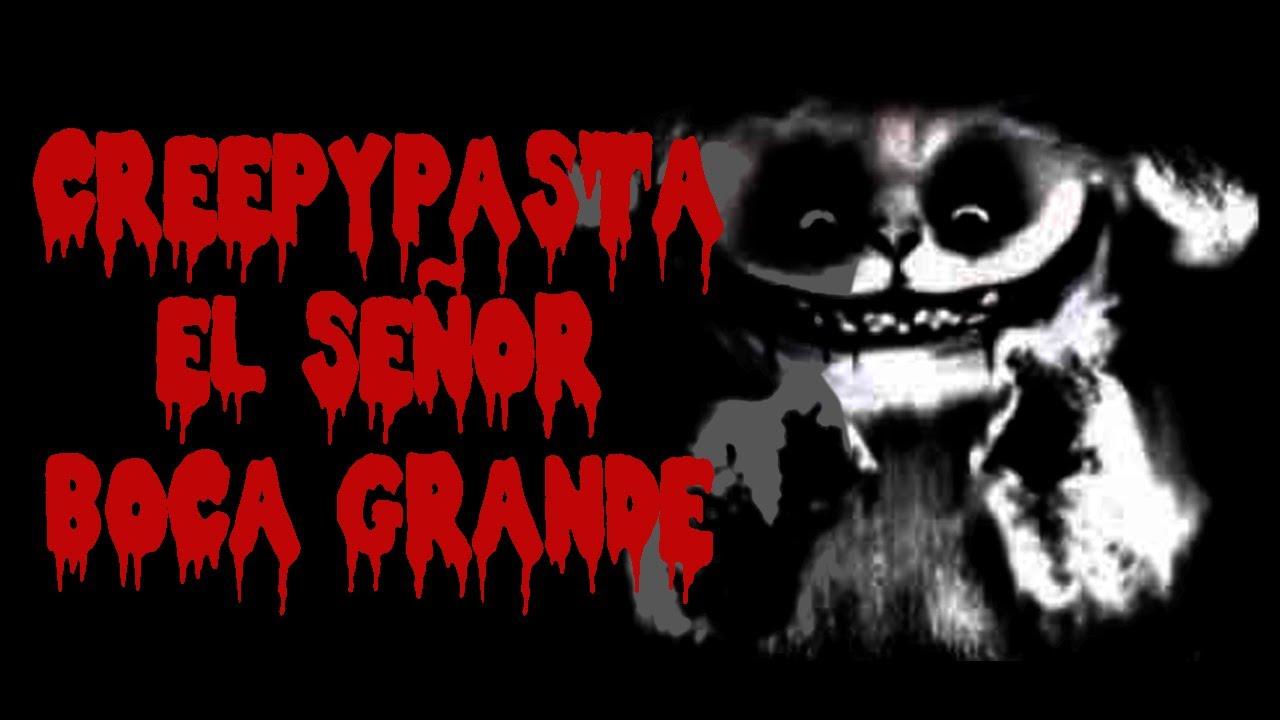 Creepypasta El Señor Boca Grande Youtube