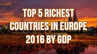 TOP 5 Richest Countries in Europe 2016 by GDP (Nominal)