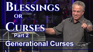 Blessings or Curses Part 2 - Generational Curses