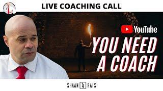 YOU NEED A COACH - LIVE COACHING - SHAAN RAIS