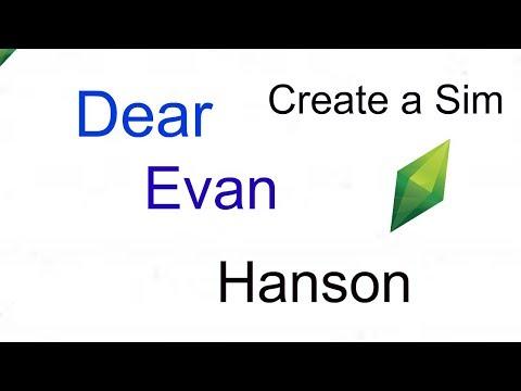 Create a sim Dear Evan Hanson
