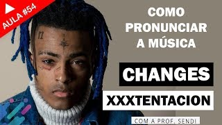 Changes - XXXTentacion (Aula #54) Video