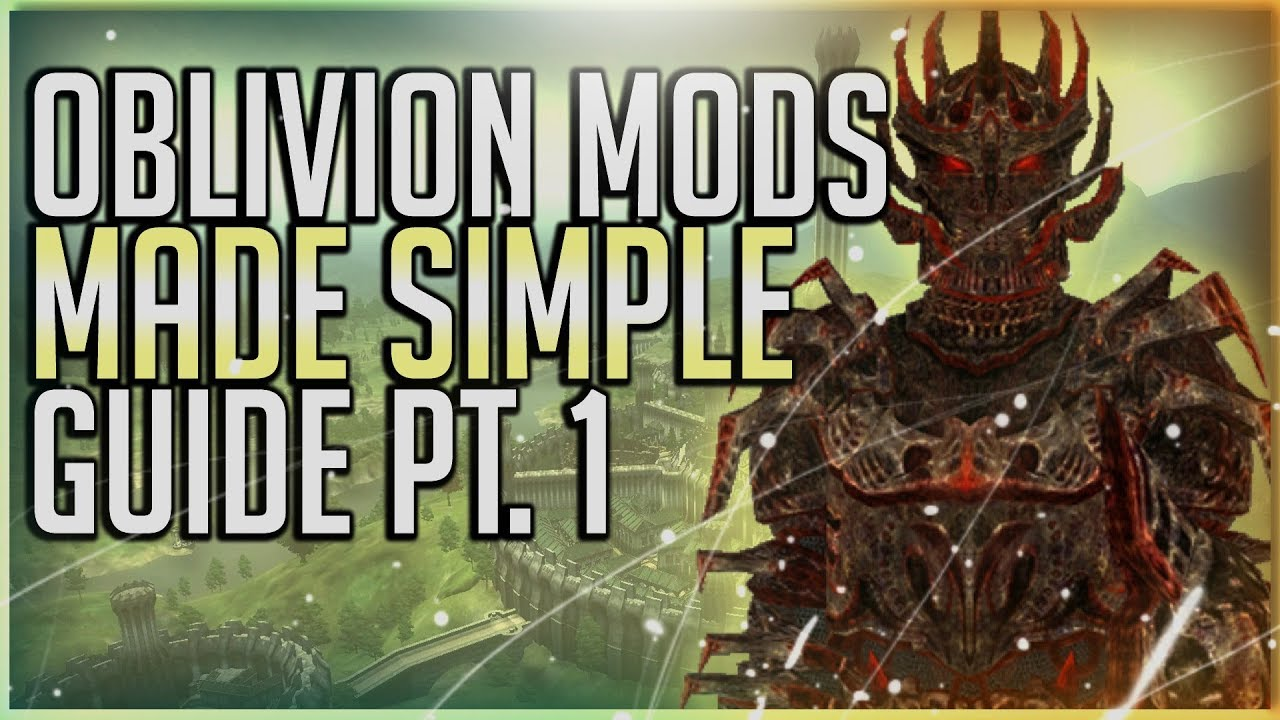Oblivion Mod Install Guide (2019) - MADE SIMPLE!