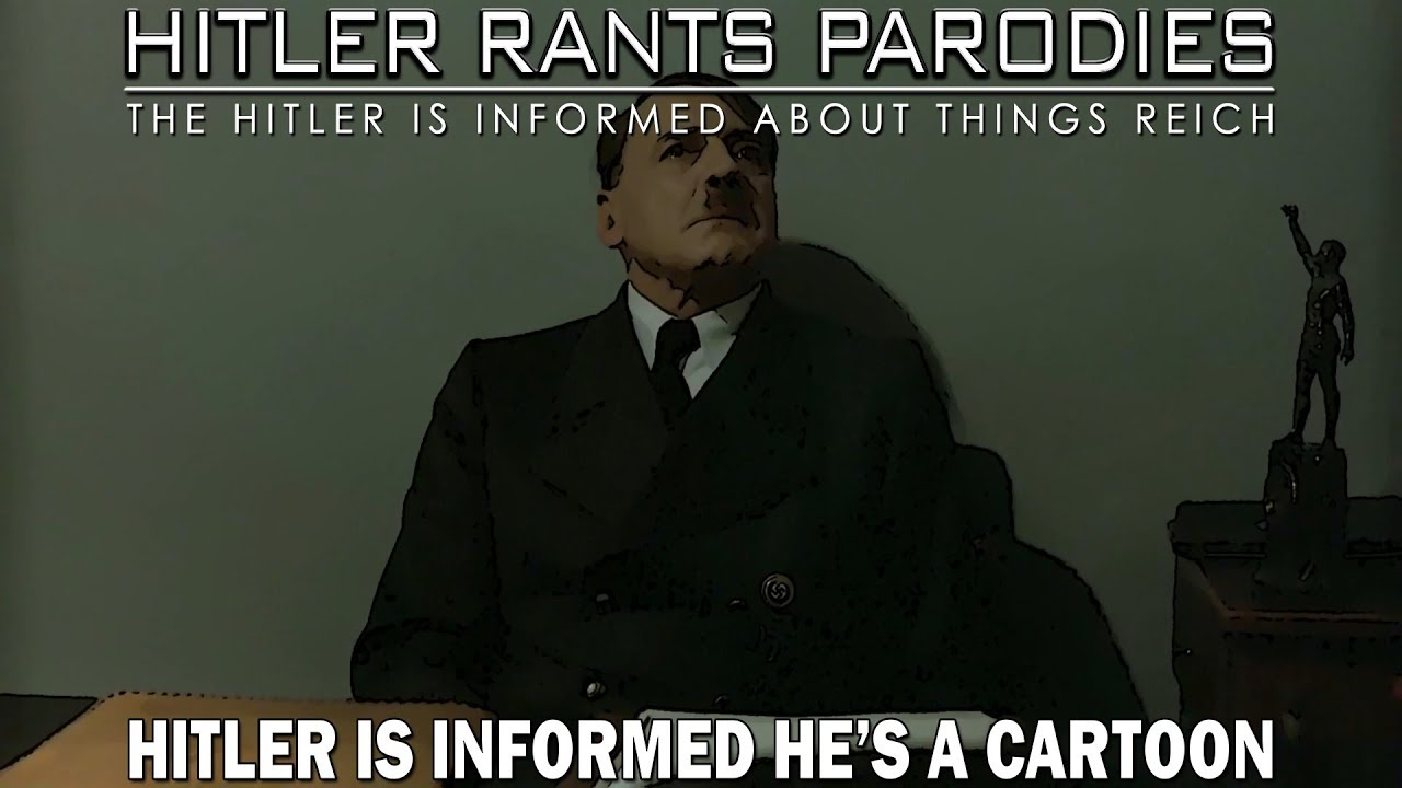 Hitler is informed he's a cartoon