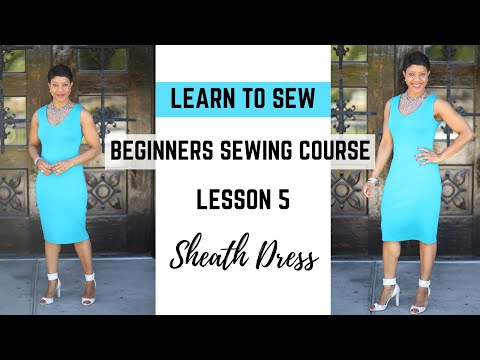Beginner's Sewing Course - Project #5 - The Sheath Dress
