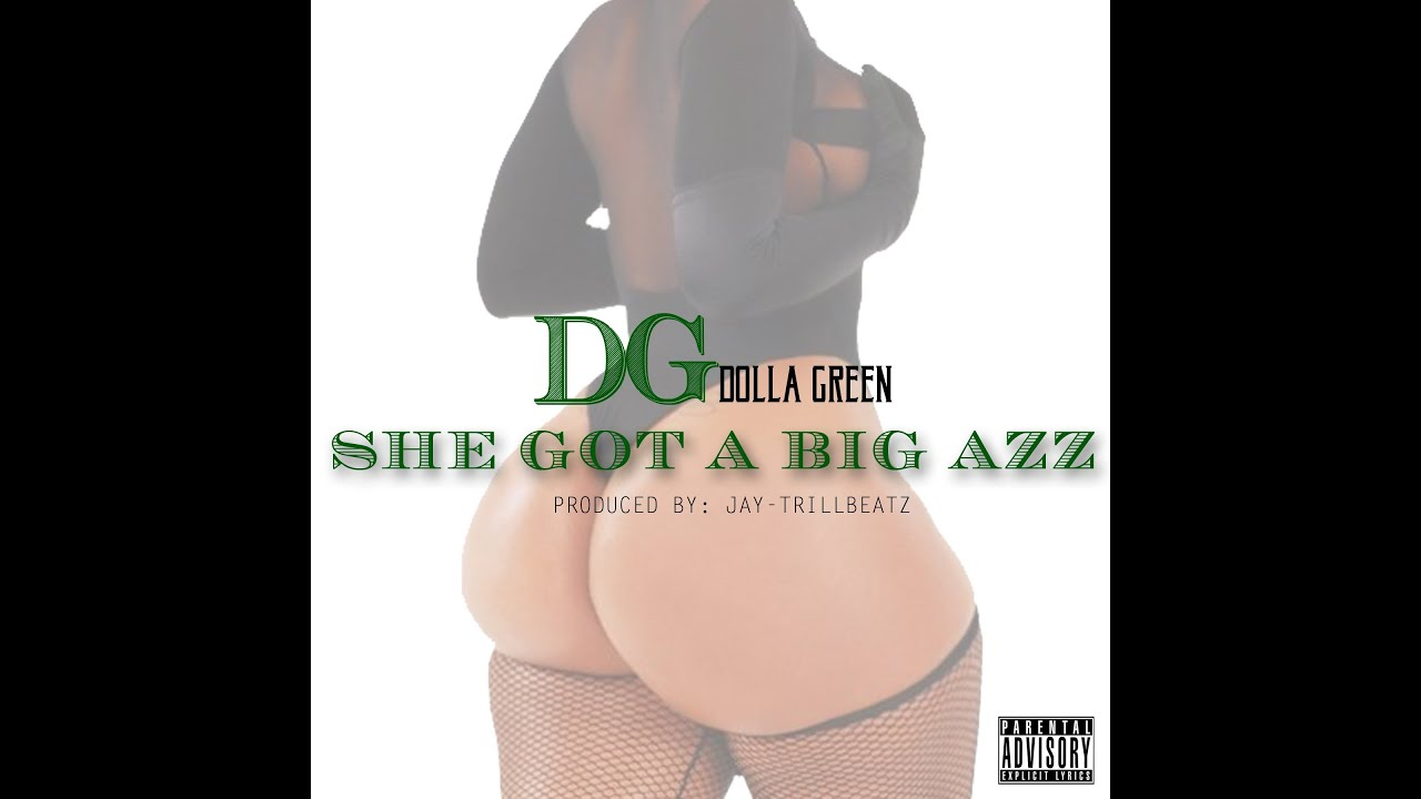 "dg dolla green ""she got a big azz"" dj tay nino version - youtube"