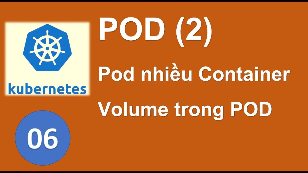 K06 - POD trong Kubernetes, Pod nhiều container, Volume trong POD (phần 2)