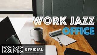 WORK JAZZ OFFICE: Relaxing Concentrate Bossa Nova & Jazz for Work From The Office or Home