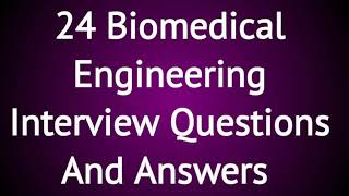 24 most asked Biomedical Engineering Interview Questions And Answers