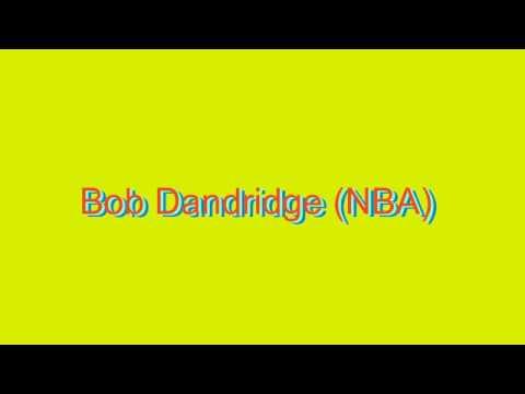 How to Pronounce Bob Dandridge (NBA)
