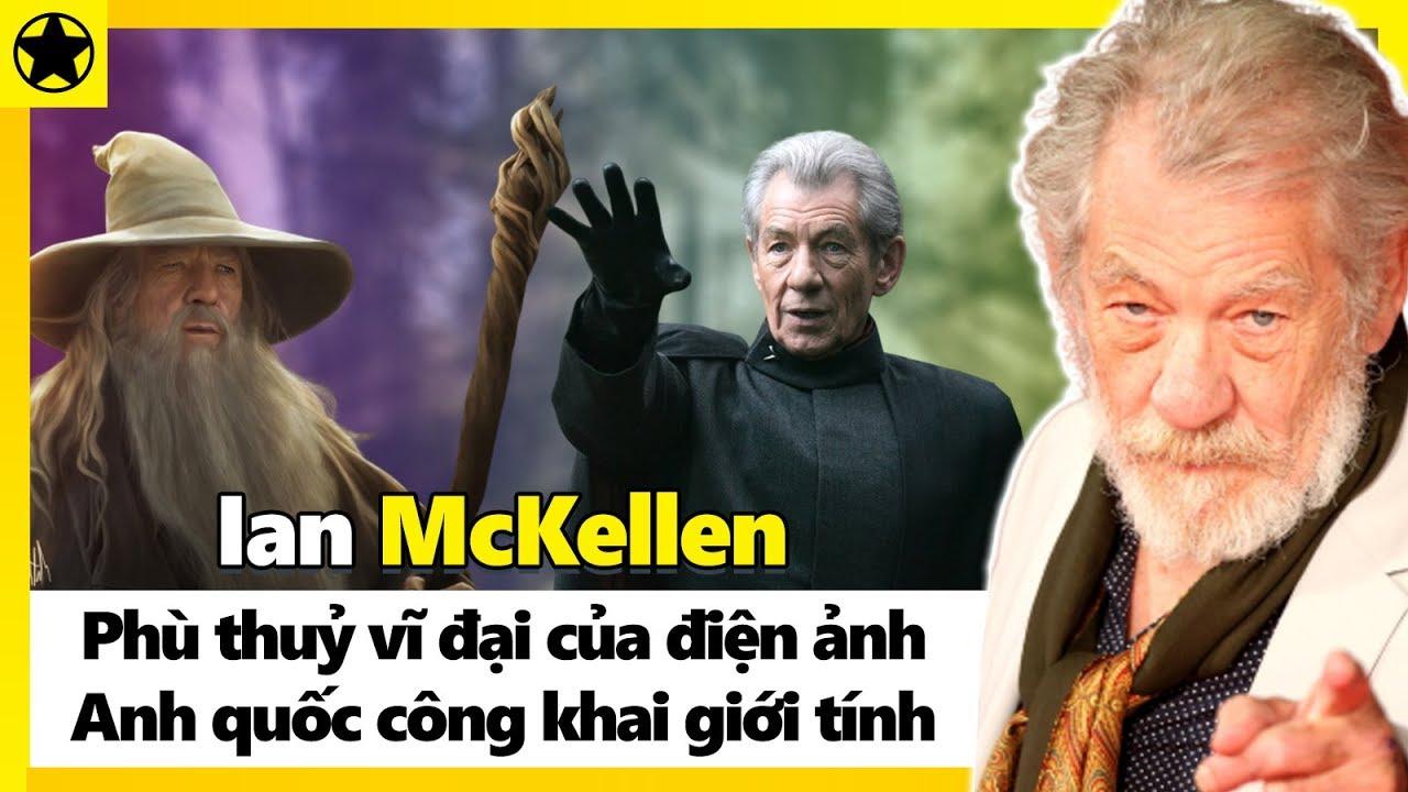 Ian McKellen - Phù Thuỷ Vĩ Đại Của Màn Ảnh Anh Quốc